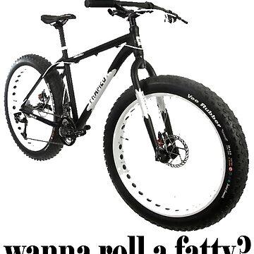 wanna roll a fatty? by fatbike