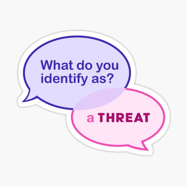 What do you identify as? A THREAT Sticker