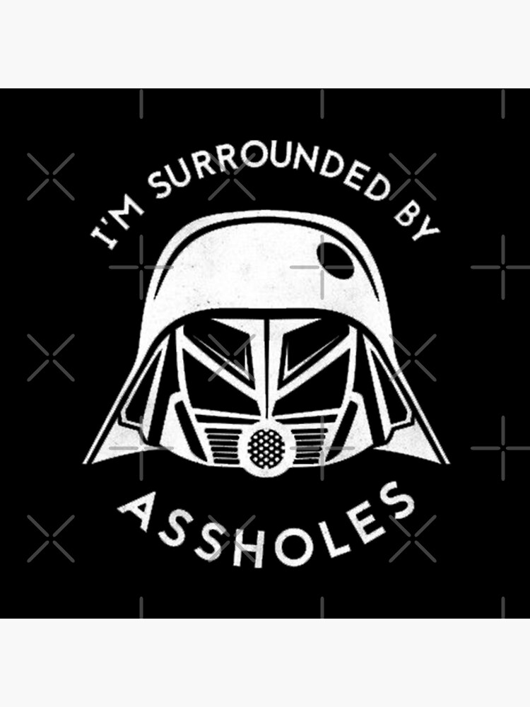 I'm Surrounded By Assholes by llayahh