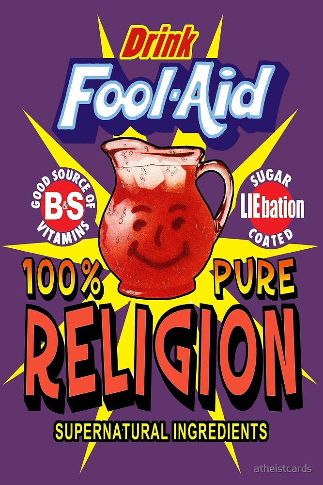 Religion is Fool-Aid!  by atheistcards