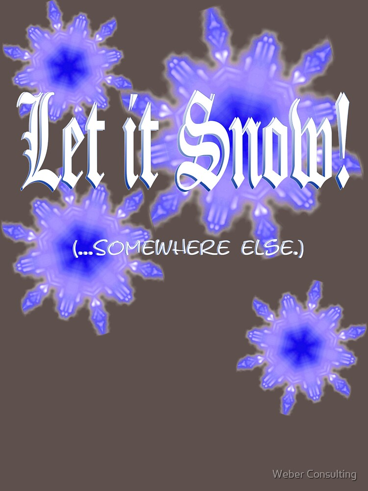 Let it Snow! (...somewhere else) by HalfNote5