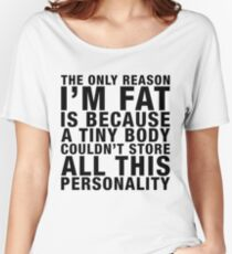 THE ONLY REASON I'M FAT... (black type) Women's Relaxed Fit T-Shirt