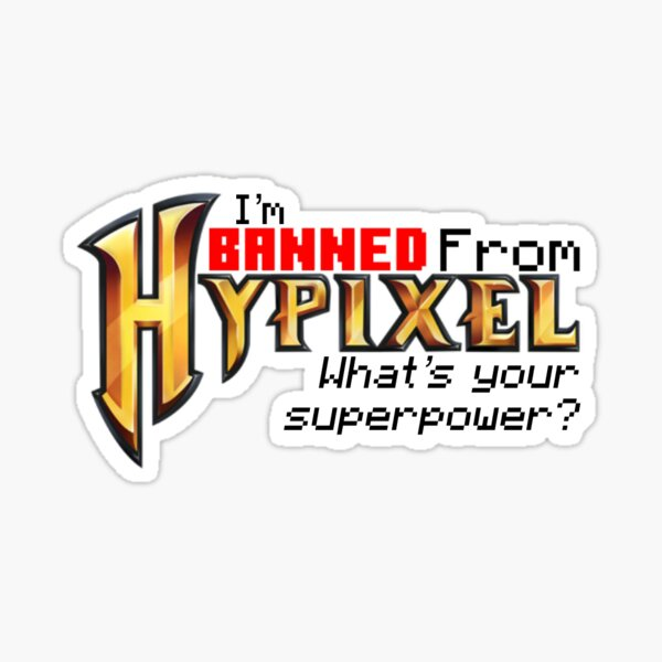 I'm banned from Hypixel, What's your superpower? Sticker