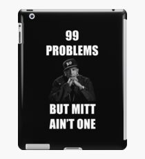 99 Problems But Mitt Ain't One (HD) iPad Case/Skin