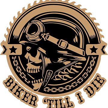Biker 'Till I Die by lolotees