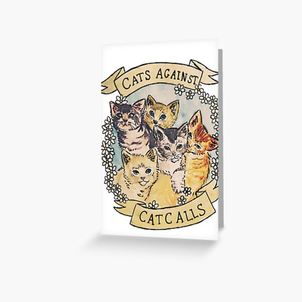 Cats Against Cat Calls ORIGINAL (SEE V2 IN MY SHOP) Greeting Card