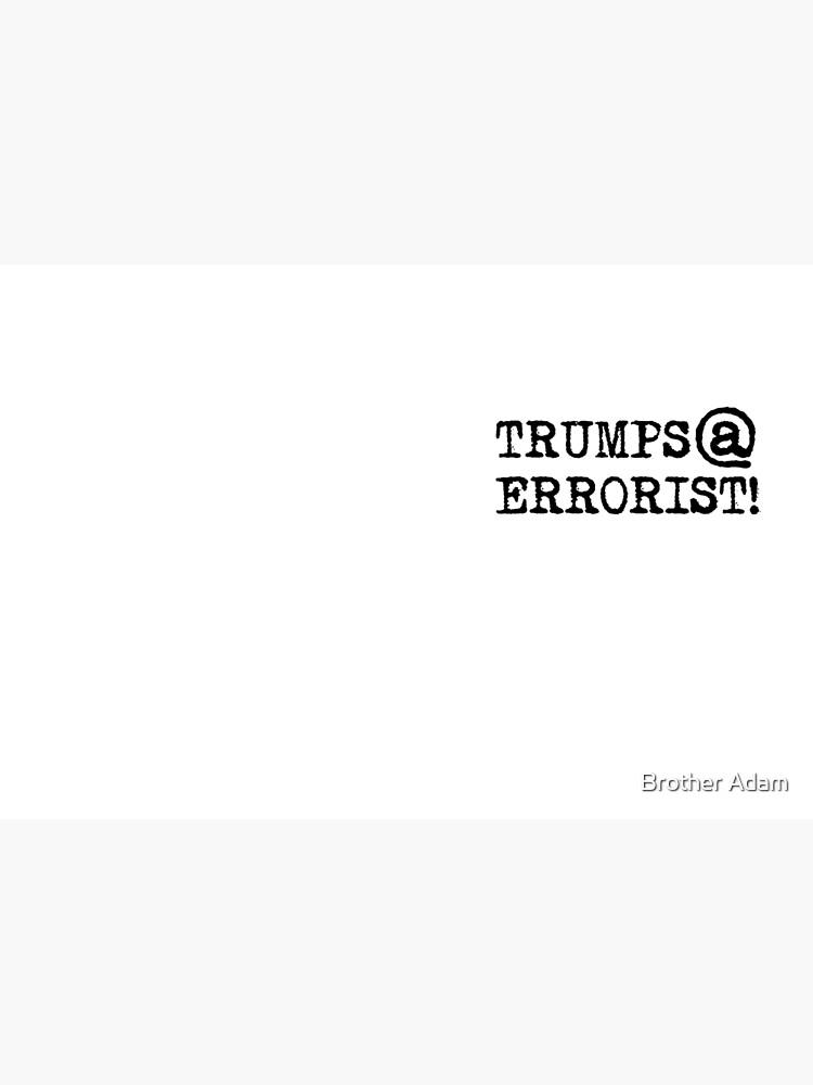 TRUMPS@ERRORIST!... he's terrifying! by atartist
