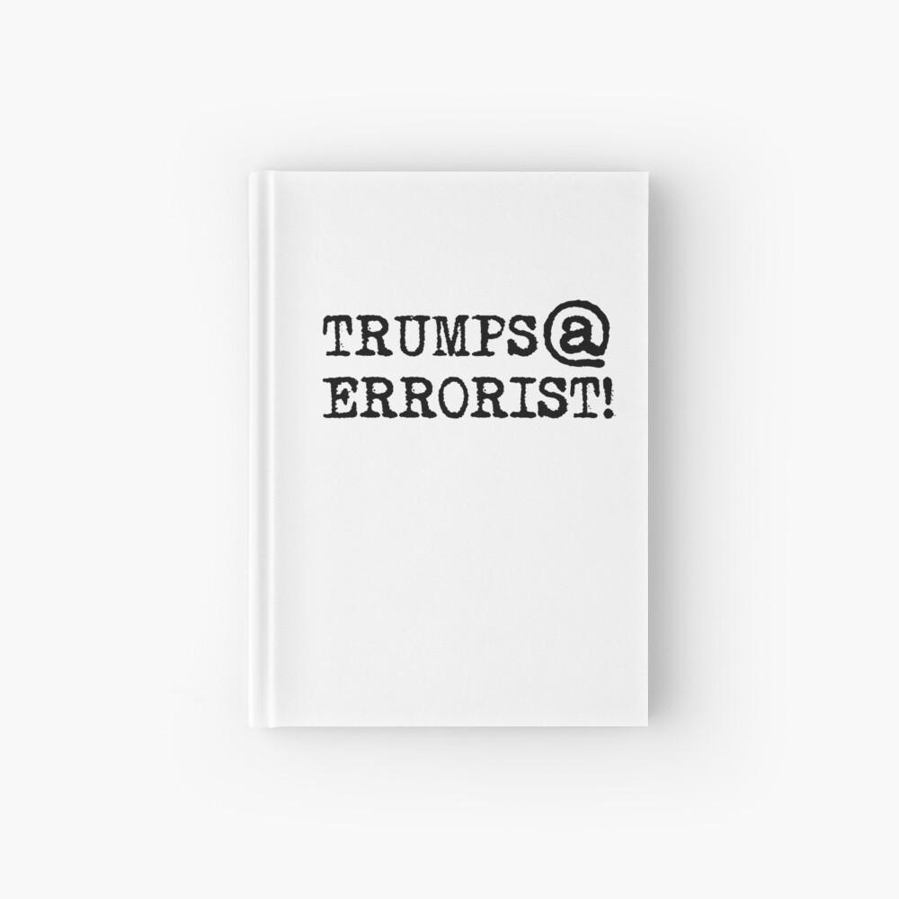 TRUMPS@ERRORIST!... he's terrifying! Hardcover Journal