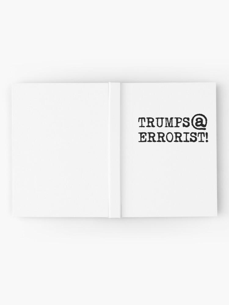 Alternate view of TRUMPS@ERRORIST!... he's terrifying! Hardcover Journal