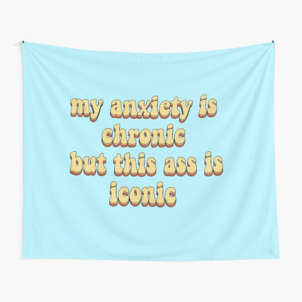 my anxiety is chronic but this ass is iconic Tapestry