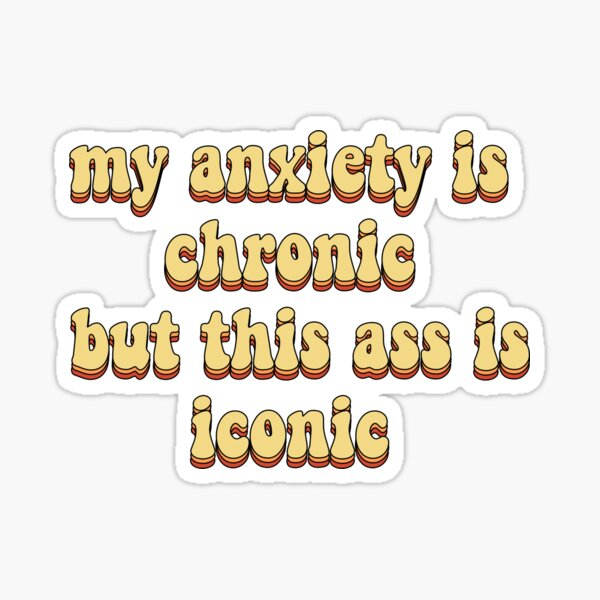 mon anxiété est chronique mais ce cul est iconique Sticker