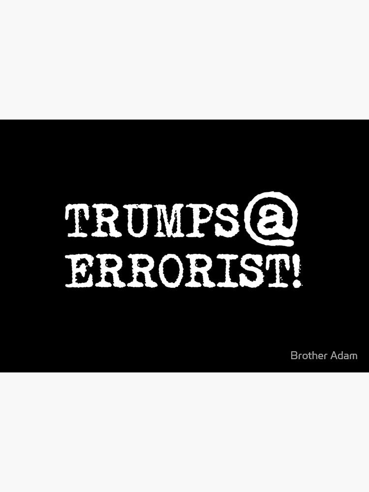 TRUMPS@ERRORIST! ...he's terrifying! by atartist