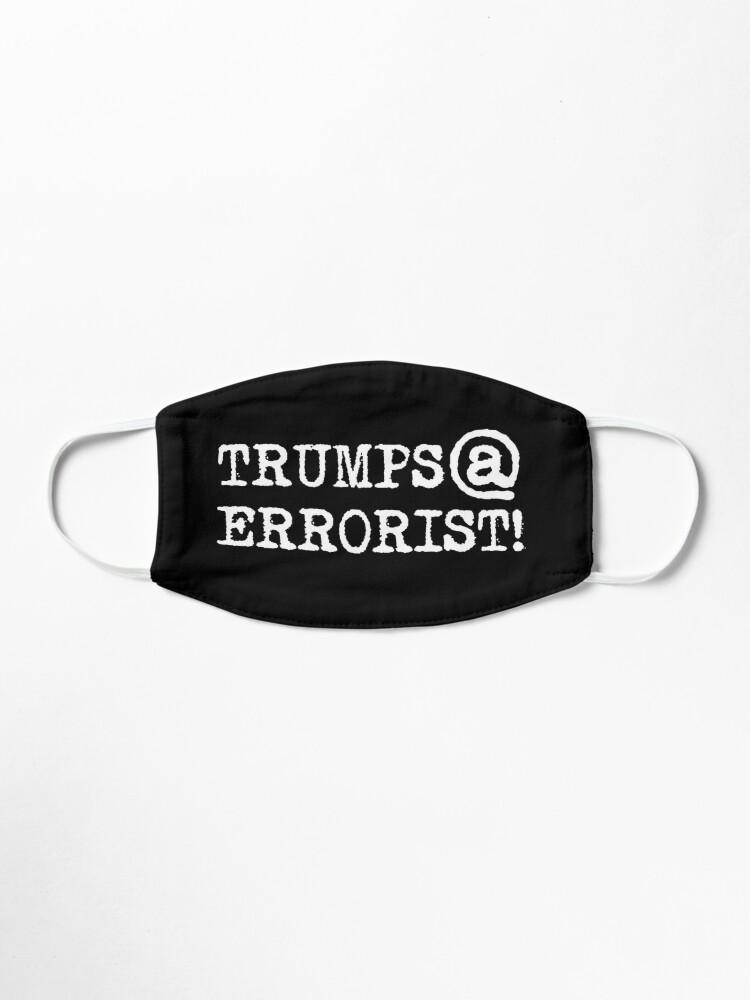 Alternate view of TRUMPS@ERRORIST! ...he's terrifying! Mask