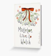 Mistletoe likes to watch Greeting Card