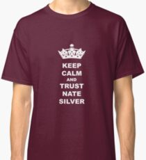 KEEP CALM AND TRUST NATE SILVER T-SHIRT Classic T-Shirt