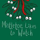 Mistletoe likes to watch T-SHIRT  by twisteddoodles