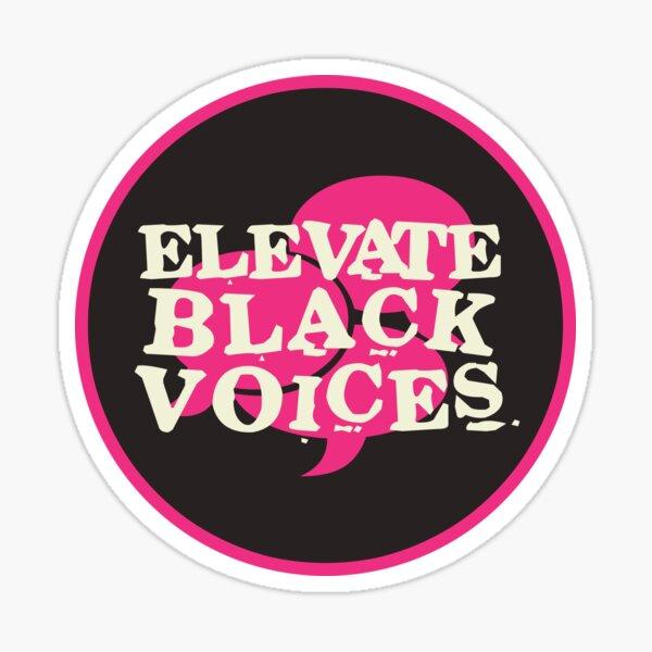 elevate black voices   black lives matter Sticker