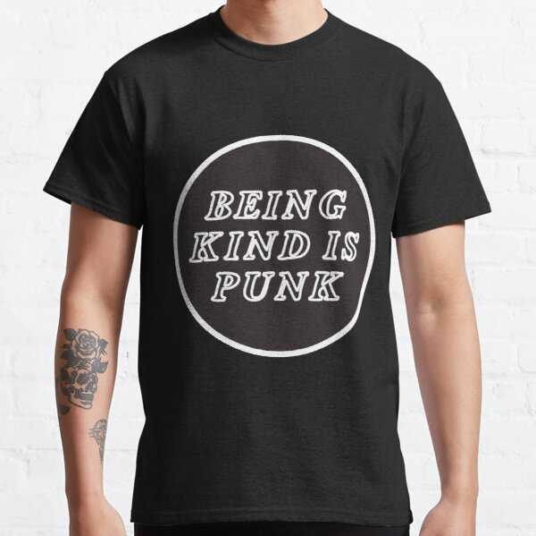 being kind is punk Classic T-Shirt