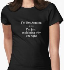I'm Not Arguing.  I'm Just Explaining Why I'm Right Women's Fitted T-Shirt