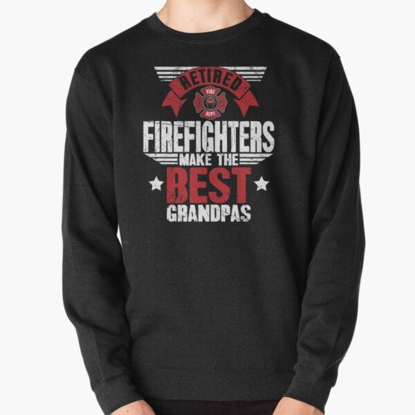 Retired Firefighters Make The Best Grandpas Pullover Sweatshirt