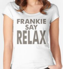 FRANKIE SAY RELAX Women's Fitted Scoop T-Shirt