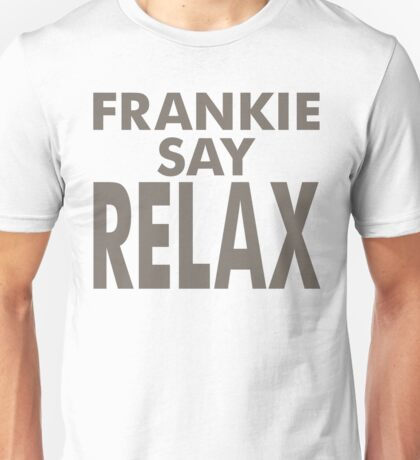 Frankie Say Relax T-shirt for Men or Women