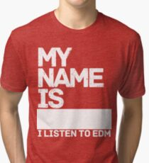 MY NAME IS--------------   I LISTEN TO EDM Tri-blend T-Shirt