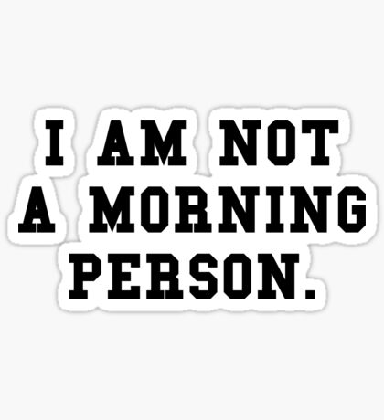 I Am Not a Morning Person Sticker