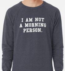 I Am Not a Morning Person Lightweight Sweatshirt