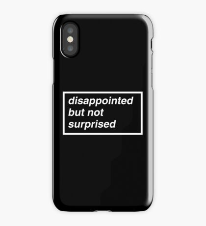 Disappointed but not Surprised iPhone Case