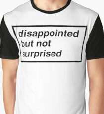 Disappointed but not Surprised Graphic T-Shirt