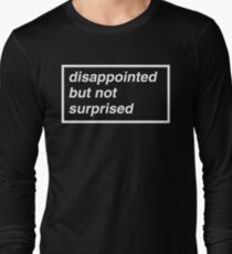 Disappointed but not Surprised Long Sleeve T-Shirt