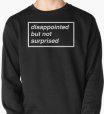 Disappointed but not Surprised Pullover