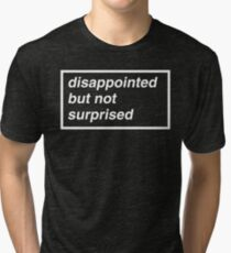 Disappointed but not Surprised Tri-blend T-Shirt