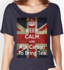 Keep Calm and Ask Carson To Bring Tea Women's Relaxed Fit T-Shirt