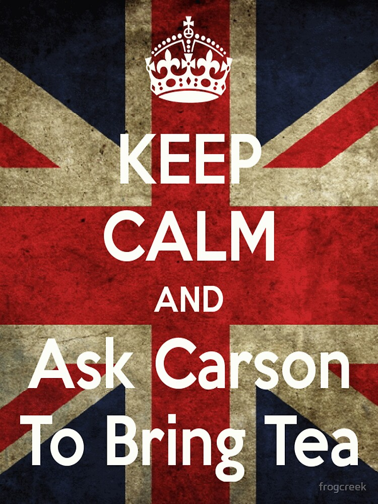 Keep Calm and Ask Carson To Bring Tea | Unisex T-Shirt