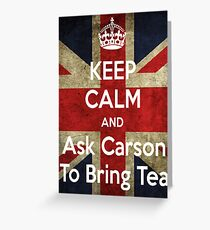 Keep Calm and Ask Carson To Bring Tea Greeting Card