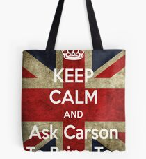 Keep Calm and Ask Carson To Bring Tea Tote Bag