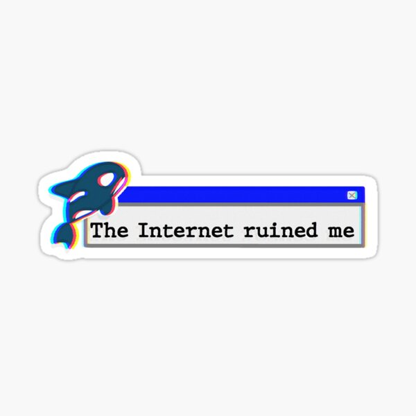 The Internet ruined me Sticker