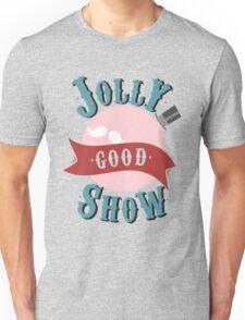 Jolly Good Show Unisex T-Shirt