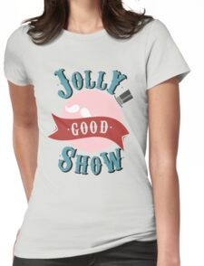 Jolly Good Show Womens Fitted T-Shirt