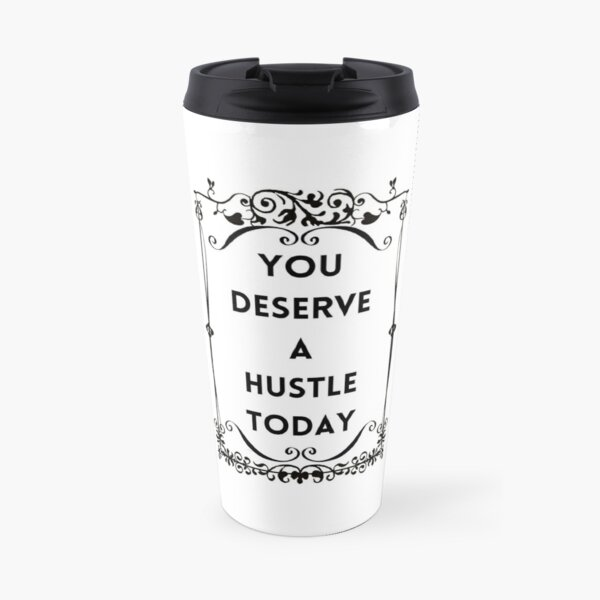 You deserve a hustle  Travel Mug