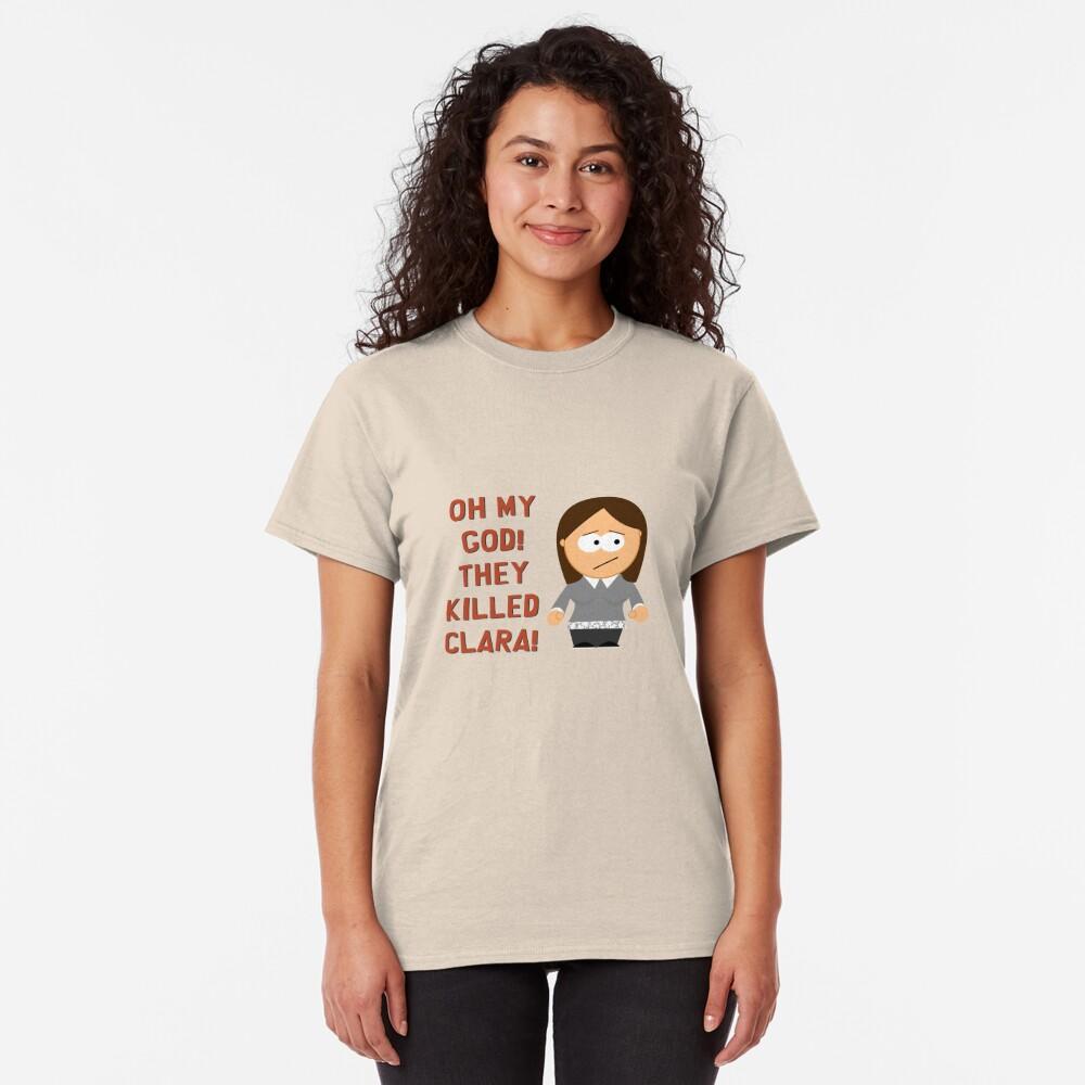 Oh My God! They Killed Clara! Classic T-Shirt