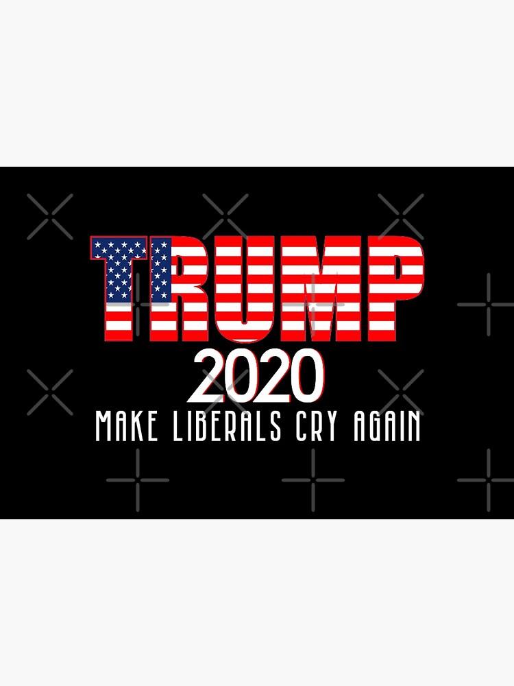 Trump 2020 Make Liberals Cry Again by JG0024