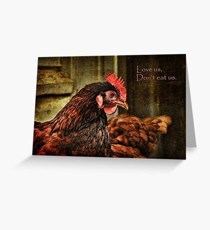 Love us, don't eat us ~ Greeting Card