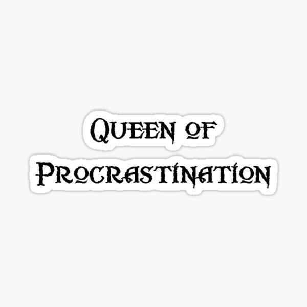 Queen of Procrastination Sticker