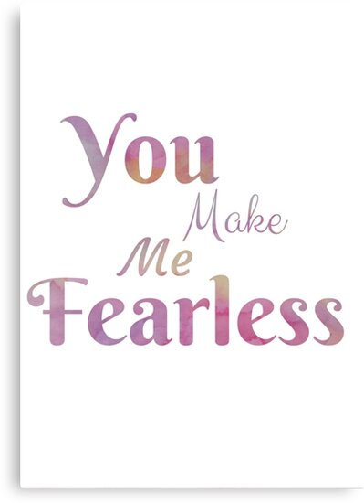 """""""You Make Me Fearless"""" Typographic Design by avalonmedia"""