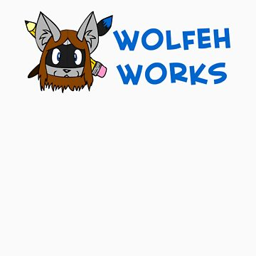 Wolfeh Works Official T-Shirt by WolfehWorks