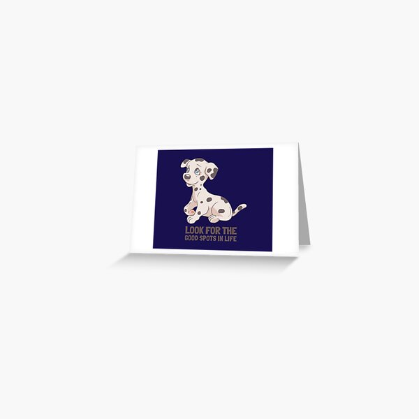 Look for the good spots in life.Dalmatian dog Greeting Card