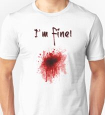 I'm Fine ! Blood Splatter Unisex T-Shirt